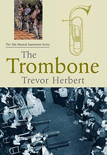 9780300100952: The Trombone (Yale Musical Instrument Series)