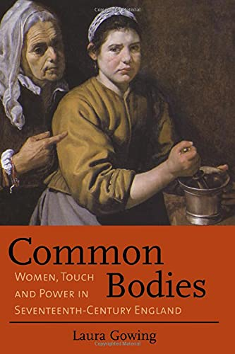 9780300100969: Common Bodies: Women, Touch and Power in 17th-Century England