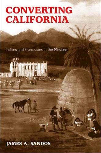 9780300101003: Converting California: Indians and Franciscans in the Missions