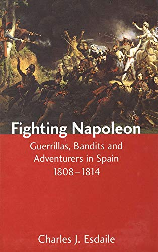 FIGHTING NAPOLEON. GUERRILLAS, BANDITS AND ADVENTURERS IN SPAIN, 1808-1814
