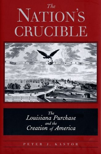 9780300101195: The Nation's Crucible: The Louisiana Purchase and the Creation of America