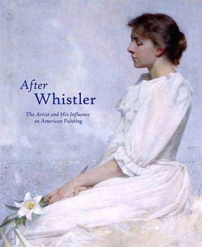 9780300101256: After Whistler: The Artist and His Influence on American Painting