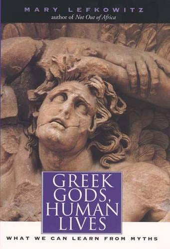 Greek Gods, Human Lives: What We Can Learn from Myths: Mary R. Lefkowitz