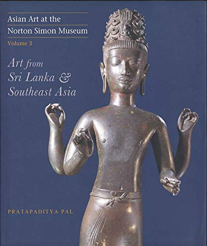 Asian Art at the Norton Simon Museum: Art from Sri Lanka and Southeast Asia Volume 3 (Hardback): ...