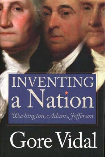 9780300101713: Inventing a Nation: The First Three Presidents, George Washington, John Adams, Thomas Jefferson (Icons of America)
