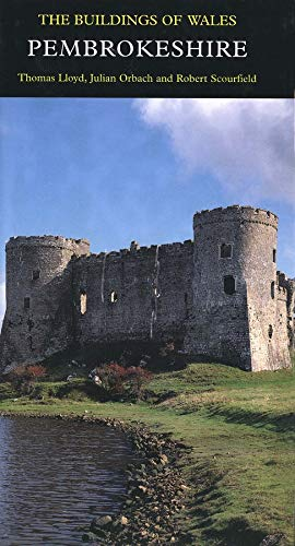 Pevsner Architectural Guides Pembrokeshire: The Buildings of Wales: Lloyd, Thomas; Orbach, Julian; ...