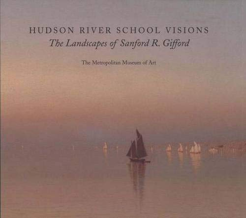 Hudson River School Visions: The Landscapes of Sanford R. Gifford: Kevin J. Avery, Eleanor Jones ...