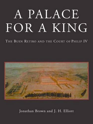 9780300101850: A Palace for a King: The Buen Retiro and the Court of Phillip IV (Revised and Expanded Edition)