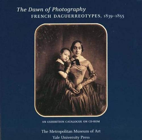 The Dawn of Photography: French Daguerreotypes, 1839-1855 (0300101899) by Dominique de Font-Reault; Quentin Bajac