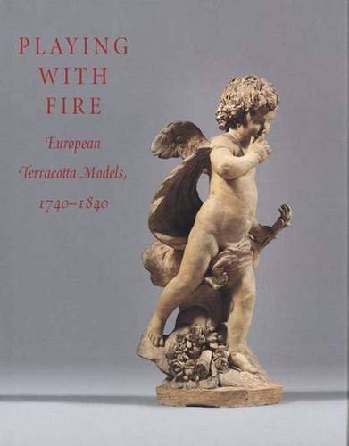 9780300101904: Playing with Fire: European Terracotta Models, 1740 to 1840 (Metropolitan Museum of Art)