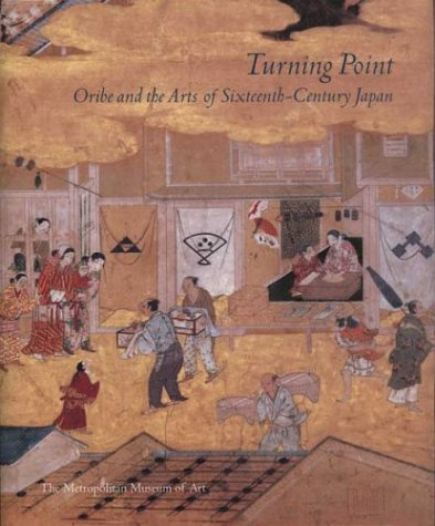 9780300101959: Turning Point: Oribe and the Arts of Sixteenth-Century Japan