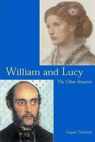 William and Lucy: The Other Rossettis: Angela Thirlwell