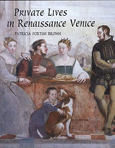 9780300102369: Private Lives in Renaissance Venice: Art, Architecture, and the Family