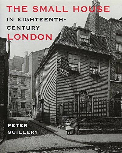 The Small House in Eighteenth-Century London: Guillery, Peter
