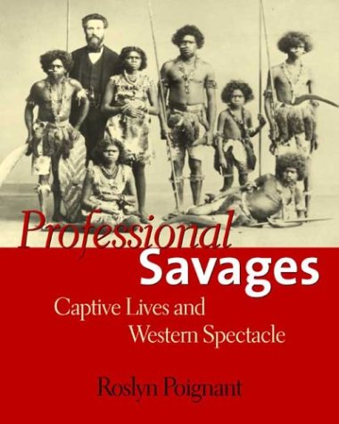 9780300102475: Professional Savages: Captive Lives and Western Spectacle