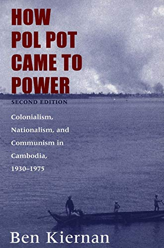 9780300102628: How Pol Pot Came to Power: Colonialism, Nationalism, and Communism in Cambodia, 1930–1975; Second Edition