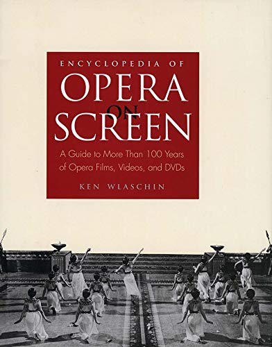 Encyclopedia of Opera on Screen: A Guide to More Than 100 Years of Opera Films, Videos, and DVDs (9780300102635) by Ken Wlaschin