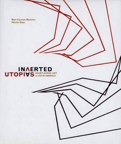 Inverted Utopias: Avant-Garde Art in Latin America: Mari Carmen Ramirez, Hector Olea