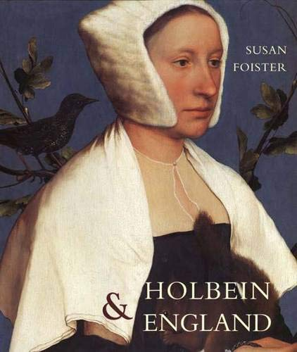 Holbein and England (The Paul Mellon Centre for Studies in British Art): Foister, Susan