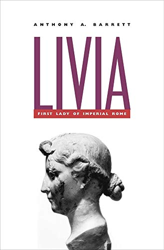 Livia: First Lady of Imperial Rome (0300102984) by Anthony A. Barrett