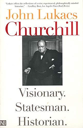 9780300103021: Churchill: Visionary. Statesman. Historian.