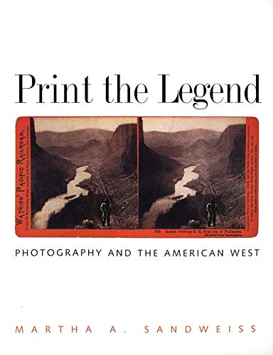 9780300103151: Print the Legend: Photography and the American West (The Lamar Series in Western History)