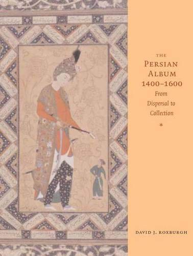 9780300103250: The Persian Album, 1400-1600: From Dispersal to Collection