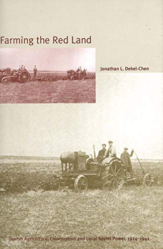 Farming the Red Land: Jewish Agricultural Colonization and Local Soviet Power, 1924�1941: ...