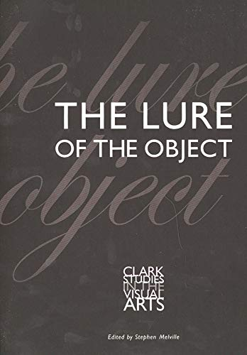 The Lure of the Object (Clark Studies: Editor-Stephen Melville; Contributor-Emily