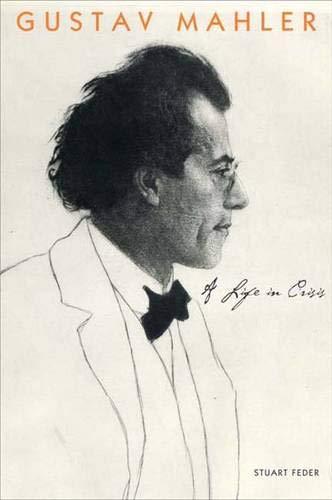 Gustav Mahler: A Life in Crisis: Feder, Stuart