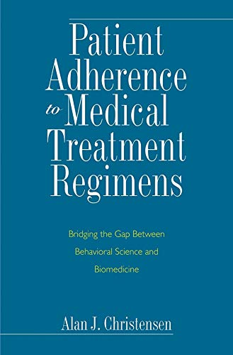 Patient Adherence to Medical Treatment Regimens: Bridging: Alan J. Christensen