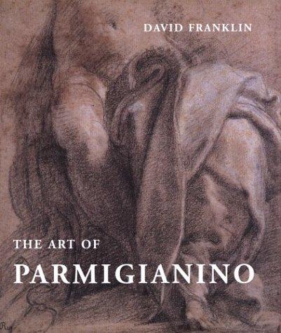 The Art of Parmigianino: Franklin, David