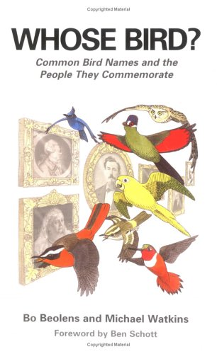 Whose Bird?: Common Bird Names and the People They Commemorate (9780300103595) by Beolens, Bo; Watkins, Michael