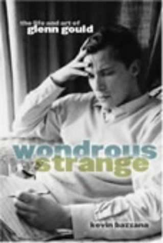 WONDROUS STRANGE. The Life and Art of Glenn Gould.
