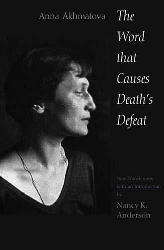 Word That Causes Death's Defeat: Poems of: Akhmatova, Anna
