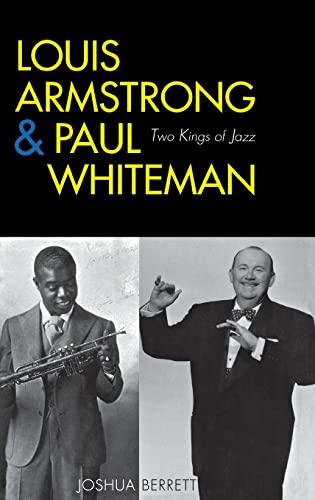 Louis Armstrong and Paul Whiteman: Two Kings: Berrett, Joshua