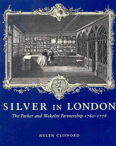 9780300103892: Silver in London: The Parker and Wakelin Partnership 1760-1776