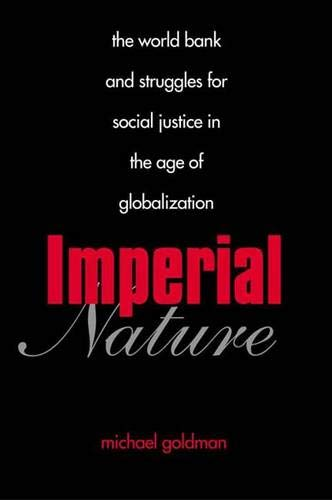 9780300104080: Imperial Nature: The World Bank and Struggles for Social Justice in the Age of Globalization (Yale Agrarian Studies Series)