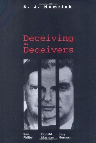 Deceiving the Deceivers: Kim Philby, Donald Maclean: S. J. Hamrick