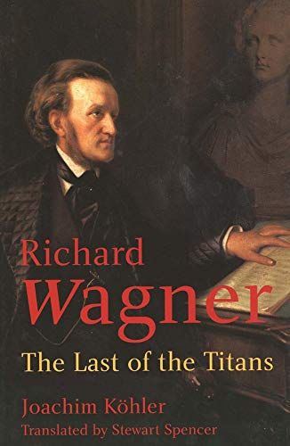 9780300104226: Richard Wagner: The Last of the Titans