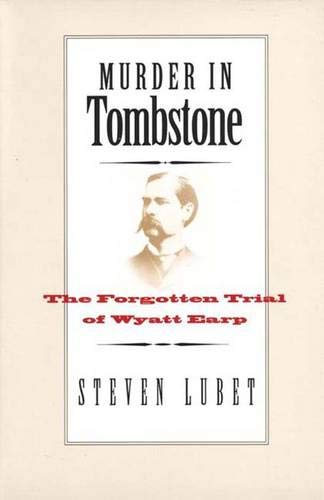 9780300104264: Murder in Tombstone: The Forgotten Trial of Wyatt Earp (The Lamar Series in Western History)
