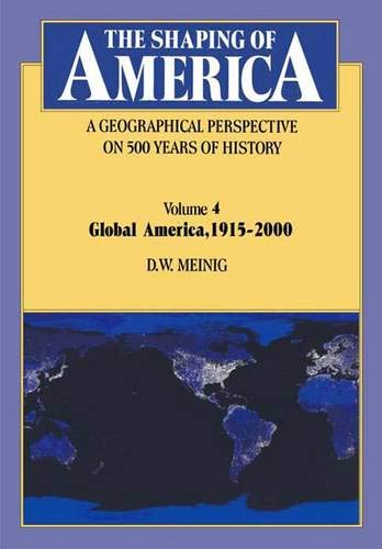 9780300104325: The Shaping of America: A Geographical Perspective on 500 Years of History: Volume 4: Global America, 1915–2000 (Shaping of America; A Geographical Perspective of 500 Years of History)