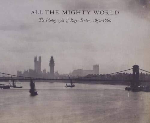All The Mighty World: The Photography Of Roger Fenton, 1852-1860: Baldwin, Gordon; Greenough, Sarah...