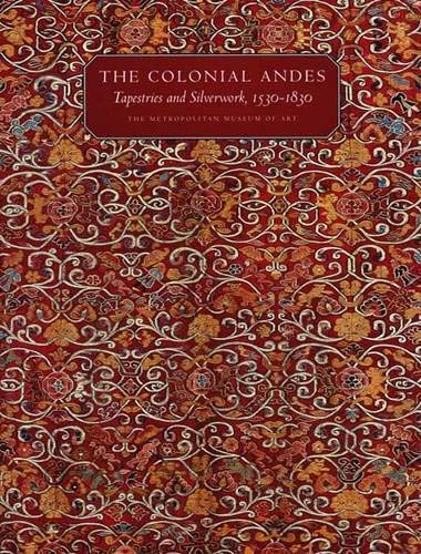 9780300104912: The Colonial Andes: Tapestries and Silverwork, 1530?1830 (Metropolitan Museum of Art Series)