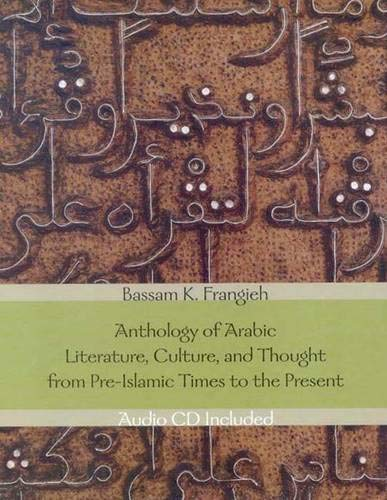 9780300104936: Anthology Of Arabic Literature, Culture, and Thought: From Pre-Islamic Times To The Present