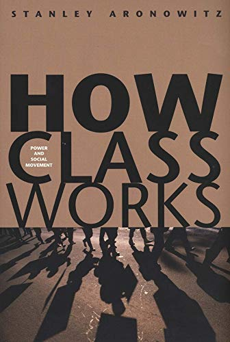 9780300105049: How Class Works: Power and Social Movement