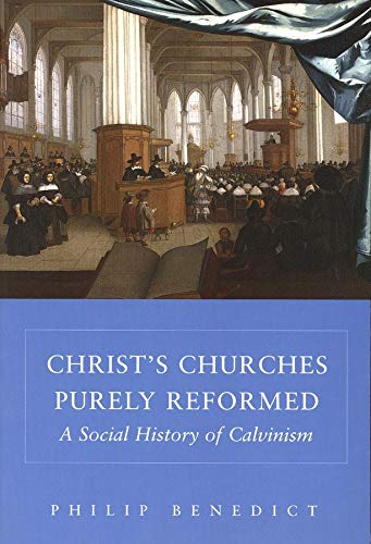 9780300105070: Christ's Churches Purely Reformed: A Social History of Calvinism