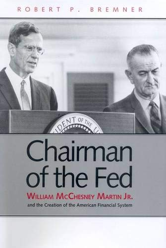 9780300105087: Chairman of the Fed: William McChesney Martin Jr., and the Creation of the Modern American Financial System