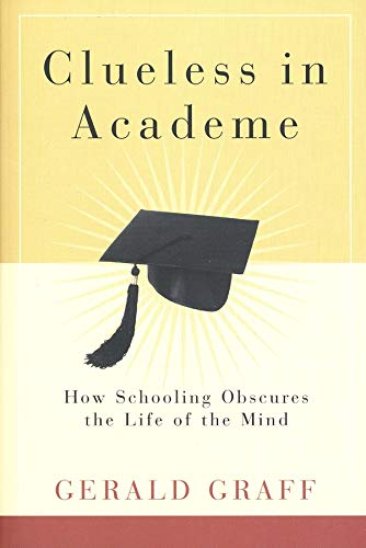 9780300105148: Clueless in Academe: How Schooling Obscures the Life of the Mind