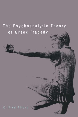 The Psychoanalytic Theory of Greek Tragedy: C. Fred Alford
